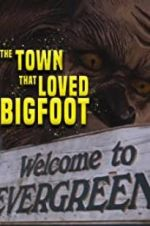 Watch The Town that Loved Bigfoot Online 123movies